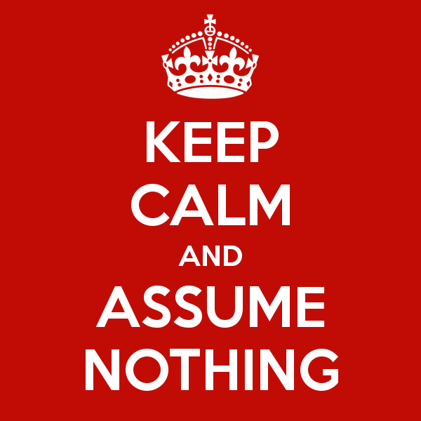 keep-calm-and-assume-nothing-5